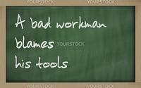 "Blackboard writings "" A bad workman blames his tools """